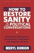 How to Restore Sanity to Our Political Conversations: Reasonable Responses, Constructive Com...