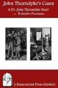 John Thorndyke's Cases : A Collection of Dr. John Thorndyke Stories as Related by Christophe...