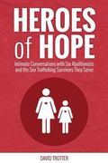 Heroes of Hope: Intimate Conversations with Six Abolitionists and the Sex Trafficking Surviv...
