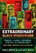 Extraordinary Black Missourians : Pioneers, Leaders, Performers, Athletes, and Other Notables