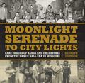 Moonlight Serenade to City Lights : Rare Images of Bands and Orchestras from the Dance Hall ...