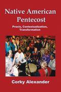 Native American Pentecost : Praxis, Contextualization, Transformation