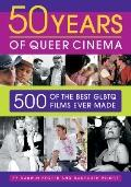 Fifty Years of Queer Cinema : 500 of the Best GLBTQ Films Ever Made