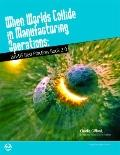 When Worlds Collide in Manufacturing Operations: ISA-95 Best Practices Book 2. 0