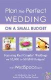 Plan the Perfect Wedding on a Small Budget: Featuring Real Couples' Weddings on $2,000 to $1...