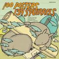 100 Posters / 134 Squirrels : A Decade of Hot Dogs, Large Mammals, and Independent Rock: the...