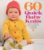 60 Quick Baby Knits: Blankets, Booties, Sweaters & More in Cascade 220 Superwash (Sixth & Sp...
