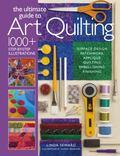 Ultimate Guide to Art Quilt Techniques : Surface Design * Piecing * Applique * Quilting * Em...