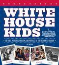 White House Kids : The perks, pleasures, problems and pratfalls of the Presidents' Children