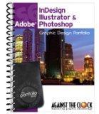 Graphic Design Portfolio CS6: Adobe InDesign Illustrator & Photoshop