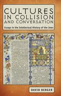Cultures in Collision and Conversation: Essays in the Intellectual History of the Jews (Juda...