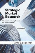 Strategic Market Research : A Guide to Conducting Research that Drives Businesses
