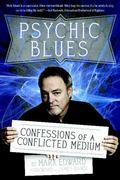 Psychic Blues : Confessions of a Conflicted Medium