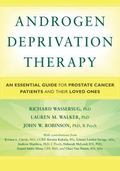 Androgen Deprivation Therapy: An Essential Guide for Prostate Cancer Patients and Their Love...