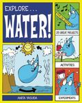 Explore Water!: 25 Great Projects, Activities, Experiments (Explore Your World series)