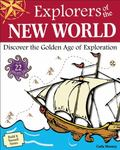 Explorers of the New World: Discover the Golden Age of Exploration with 25 Projects (Build I...