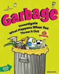 Garbage: Investigate What Happens When You Throw It Out with 25 Projects (Build It Yourself ...
