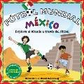 Futbol Mundial Mexico: Explora el mundo a traves del futbol (Soccer World) (Spanish Edition)