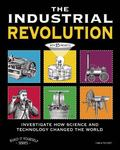 Industrial Revolution : Investigate How Technology Changed the World with 25 Projects