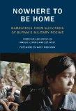 Nowhere to Be Home: Narratives From Survivors of Burma's Military Regime (Voice of Witness)