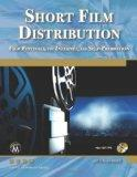 Short Film Distribution: Film Festivals, the Internet, and Self-Promotion (Digital Filmmaker...