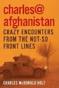 Charles@Afghanistan : Crazy Encounters from the Not-So-Front Lines