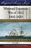 Westward Expansion - War of 1812: 1802 - 1820 (Original Source Series) (Volume 5)