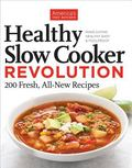 Healthy Slow Cooker Revolution : 200 Fresh, All-New Recipes: Make Eating Healthy Easy and Fo...