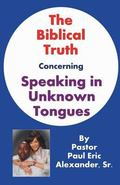 Biblical Truth Concerning Speaking in Unknown Tongues