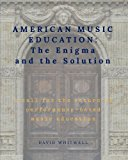 American Music Education: The Enigma and the Solution