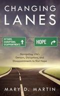 Changing Lanes: Navigating Life's Detours, Disruptions, and Disappointments to Find Hope