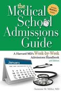 The Medical School Admissions Guide: A Harvard MD's Week-By-Week Admissions Handbook, 3rd Ed...