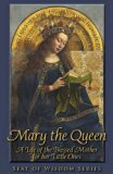 Mary the Queen: A Life of the Blessed Mother for Her Little Ones