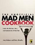 Unofficial Mad Men Cookbook : Inside the Kitchens, Bars, and Restaurants of Mad Men