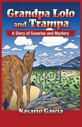 Grandpa Lolo and Trampa : A Story of Surprise and Mystery = Abuelito Lolo y Trampa: Un Cuent...