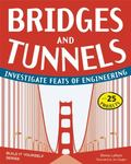 Bridges and Tunnels : Investigate Feats of Engineering with 25 Projects