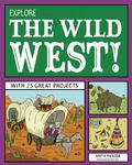Explore the Wild West! : With 25 Great Projects