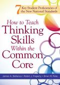 How to Teach Thinking Skills Within the Common Core : 7 Key Student Proficiencies of the New...