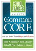 School Leader's Guide to the Common Core: Achieving Results Through Rigor and Relevance