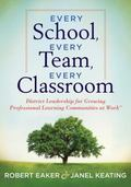 Every School, Every Team, Every Classroom : District Leadership for Growing Professional Lea...
