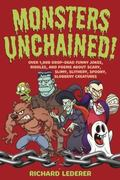 Monsters Unchained! : Over 1,000 Drop-Dead Funny Jokes, Riddles, and Poems about Scary, Slim...