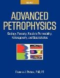 Advanced Petrophysics : Volume 1: Geology, Porosity, Absolute Permeability, Heterogeneity an...