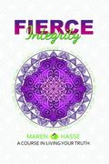 Fierce Integrity : A Course in Living Your Truth
