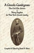 Lincoln Cavalryman : The Civil War Letters of Henry Suydam 1st New York Lincoln Cavalry