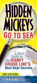 Hidden Mickeys Go to Sea : A Field Guide to the Disney Cruise Line's Best Kept Secrets