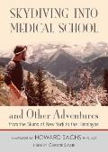 Skydiving into Medical School and Other Adventures : From the Slums of New York to the Himal...