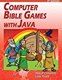 Computer Bible Games with Java: A Java Swing Game Programming Tutorial for Christian Schools...