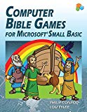 Computer Bible Games for Microsoft Small Basic: A Beginning Programming Tutorial for Christi...