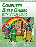 Computer Bible Games with Visual Basic: A Beginning Programming Tutorial for Christian Schoo...