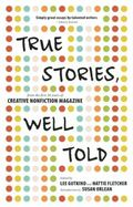 True Stories, Well Told : From the First 20 Years of Creative Nonfiction Magazine